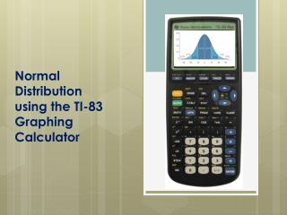 Normal Distribution using the TI-83  Graphing Calculator
