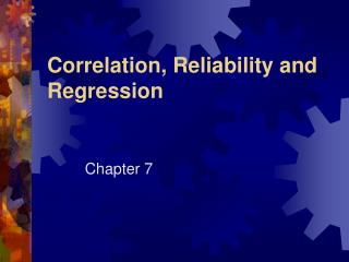 Correlation, Reliability and Regression