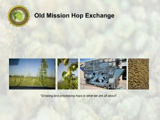 """Growing and processing hops is what we are all about""."