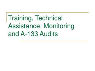 Training, Technical Assistance, Monitoring and A-133 Audits