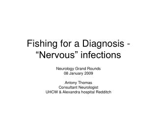 "Fishing for a Diagnosis - ""Nervous"" infections"
