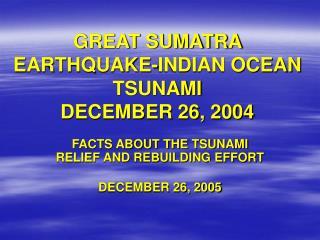 GREAT SUMATRA EARTHQUAKE-INDIAN OCEAN TSUNAMI DECEMBER 26, 2004