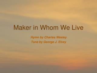 Maker in Whom We Live