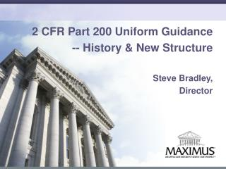 2 CFR Part  200 Uniform  Guidance --  History &  New Structure Steve  Bradley,