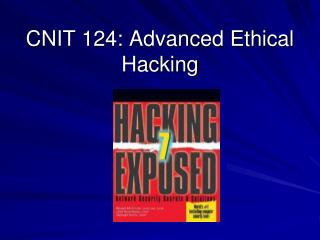 CNIT 124: Advanced Ethical Hacking