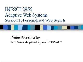 INFSCI 2955 Adaptive Web Systems Session 1: Personalized Web Search