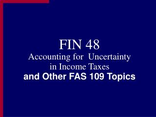 FIN 48 Accounting for  Uncertainty  in Income Taxes and Other FAS 109 Topics