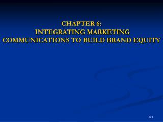CHAPTER 6:  INTEGRATING MARKETING COMMUNICATIONS TO BUILD BRAND EQUITY
