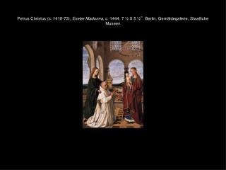 "Petrus Christus (c. 1410-73), Exeter Madonna , c. 1444. 7 ½ X 5 ½ "" . Berlin, Gemäldegalerie, Staatliche Museen"