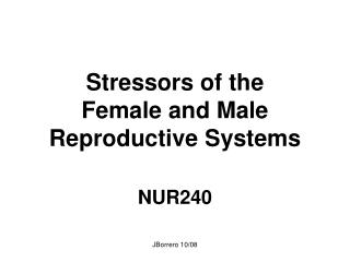Stressors of the  Female and Male  Reproductive Systems