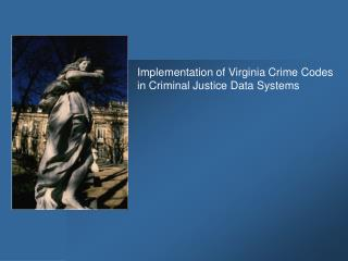 Implementation of Virginia Crime Codes in Criminal Justice Data Systems