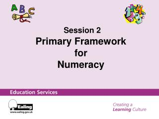 Session 2 Primary Framework  for  Numeracy