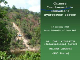 DR. CARL MIDDLETON (International River)  MR.SAM CHANTHY