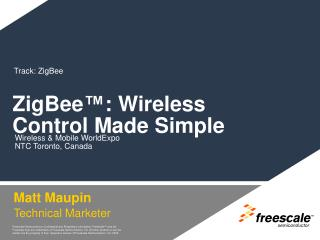 ZigBee ™ : Wireless Control Made Simple
