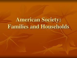 American Society: Families and Households