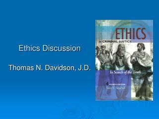 Ethics Discussion Thomas N. Davidson, J.D.