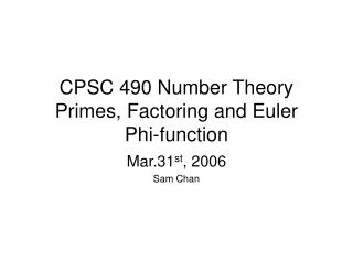 CPSC 490 Number Theory Primes, Factoring and Euler  Phi-function