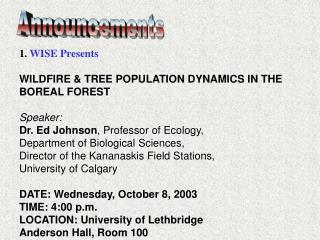 1.  WISE Presents WILDFIRE & TREE POPULATION DYNAMICS IN THE  BOREAL FOREST Speaker: