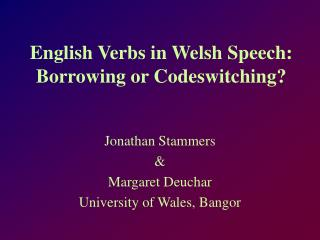 English Verbs in Welsh Speech: Borrowing or Codeswitching?