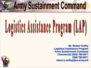 Mr. Robert Coffey  Logistics Assistance Program Army Sustainment Command Commercial (309) 782-5671