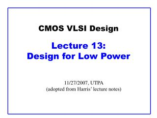 CMOS VLSI Design Lecture 1 3 :  Design for Low Power