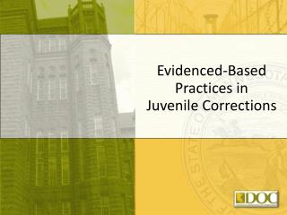Evidenced-Based Practices in  Juvenile Corrections