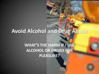 Avoid Alcohol and Drug Abuse