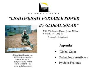 Global Solar Energy, Inc. 5575 S. Houghton Rd. Tucson, AZ  85747 (520) 546-6313 Phone (520) 546-6318 Fax  globalsolar