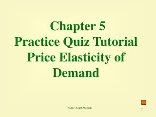 Chapter 5 Practice Quiz Tutorial  Price Elasticity of Demand