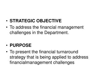 STRATEGIC OBJECTIVE To address the financial management challenges in the Department. PURPOSE