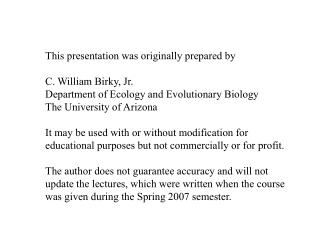 This presentation was originally prepared by  C. William Birky, Jr.