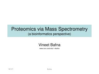 Proteomics via Mass Spectrometry  (a bioinformatics perspective)