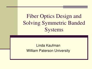 Fiber Optics Design and Solving Symmetric Banded Systems