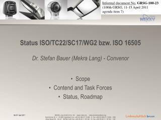 Status ISO/TC22/SC17/WG2 bzw. ISO 16505 Dr. Stefan Bauer (Mekra Lang) - Convenor
