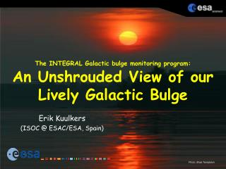 The INTEGRAL Galactic bulge monitoring program: An Unshrouded View of our Lively Galactic Bulge