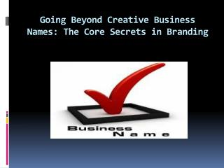 Going Beyond Creative Business Names: The Core Secrets in Br