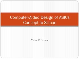 Computer-Aided Design of ASICs Concept to Silicon