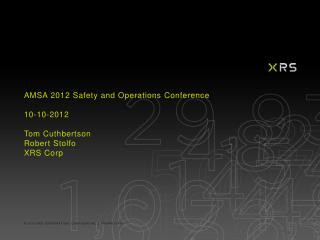 AMSA  2012 Safety and Operations Conference  10-10-2012 Tom Cuthbertson Robert Stolfo XRS Corp