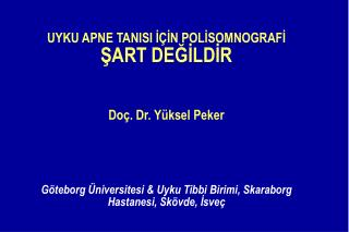 UYKU APNE TANISI  İÇİN  POL İ SOMNOGRAF İ Ş ART DE ĞİLDİR Do ç . Dr. Yüksel Peker