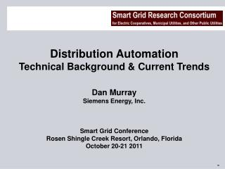Distribution Automation Technical Background  Current Trends   Dan Murray Siemens Energy, Inc.    Smart Grid Conference