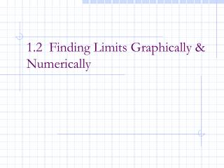 1.2  Finding Limits Graphically & Numerically