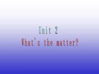 Unit 2  What's the matter?