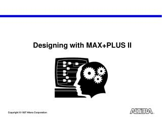 Designing with MAX+PLUS II