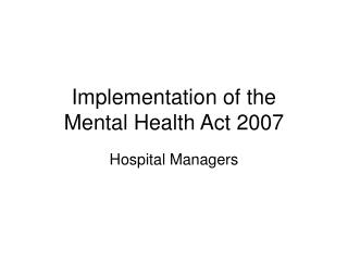 Implementation of the Mental Health Act 2007