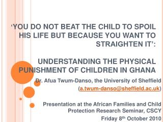 ' YOU DO NOT BEAT THE CHILD TO SPOIL HIS LIFE BUT BECAUSE YOU WANT TO STRAIGHTEN IT':  UNDERSTANDING THE PHYSICAL PUNISH