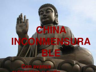 CHINA INCONMENSURABLE