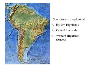 . South America – physical Eastern Highlands Central lowlands  Western Highlands (Andes)