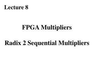 FPGA Multipliers Radix 2 Sequential Multipliers