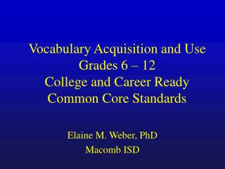 Vocabulary Acquisition and Use Grades 6 – 12 College and Career Ready  Common Core Standards