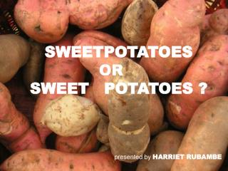 SWEETPOTATOES OR    SWEET   POTATOES ?